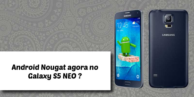 galaxy s5 neo android nougat