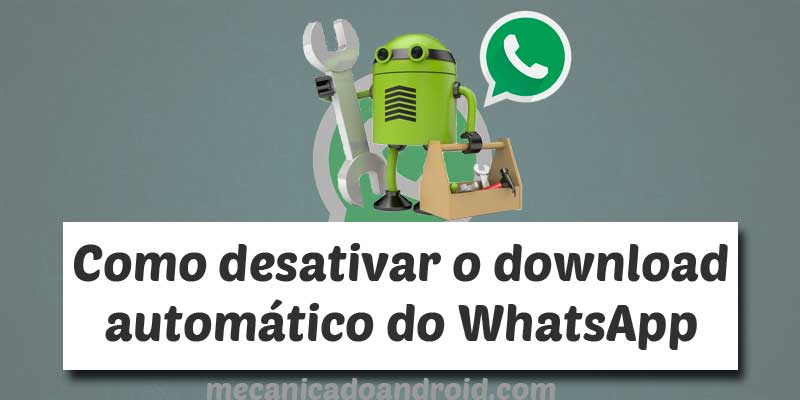 como desativar download automático no whatsapp