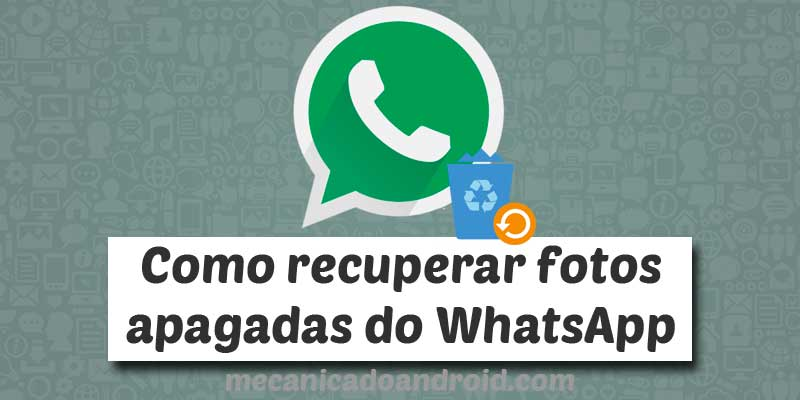 como recuperar fotos apagadas do whatsapp